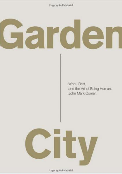Garden City: Work, Rest, and the Art of Being Human