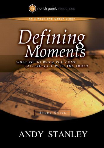 Defining Moments Study Guide: What to Do When You Come Face-to-Face with the Truth (Northpoint Resources)