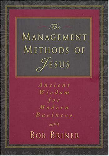 The Management Methods Of Jesus Ancient Wisdom For Modern Business
