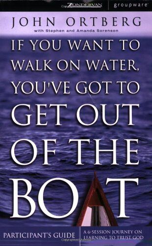 If You Want to Walk on Water, You've Got to Get Out of the Boat – Participants Guide